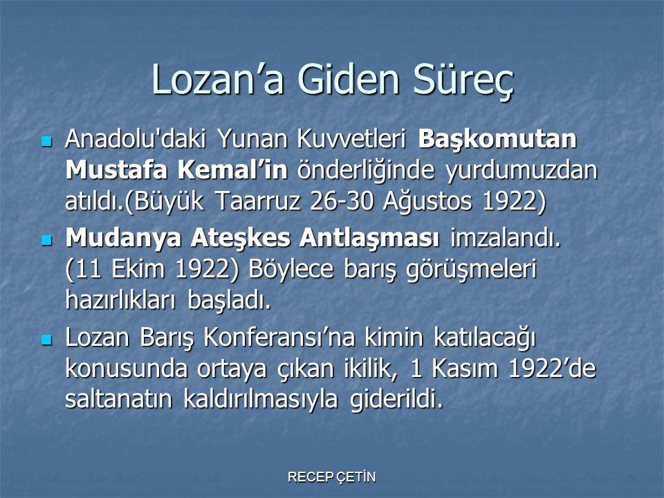 Lozan'a Giden Süreç Anadolu daki Yunan Kuvvetleri Başkomutan Mustafa Kemal'in önderliğinde yurdumuzdan atıldı.(Büyük Taarruz 26-30 Ağustos 1922)
