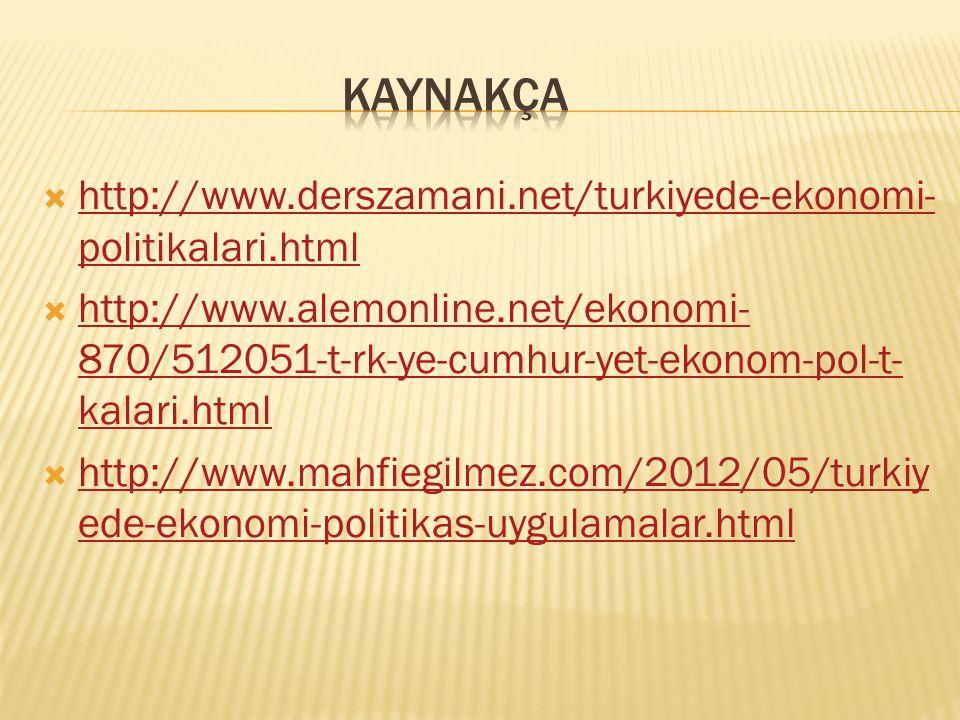 KAYNAKÇA http://www.derszamani.net/turkiyede-ekonomi-politikalari.html