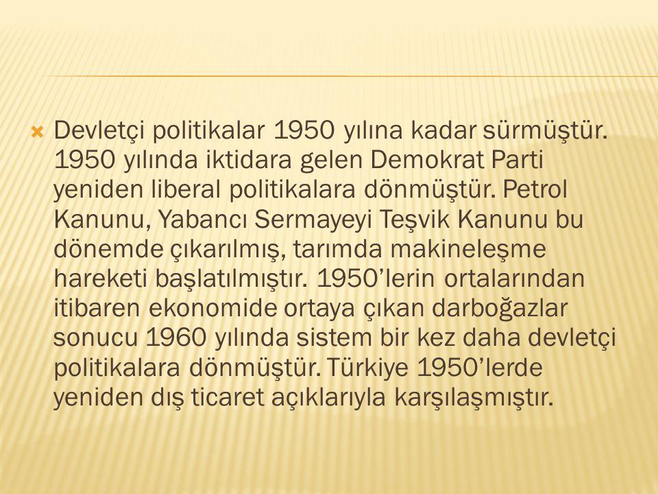 Devletçi politikalar 1950 yılına kadar sürmüştür