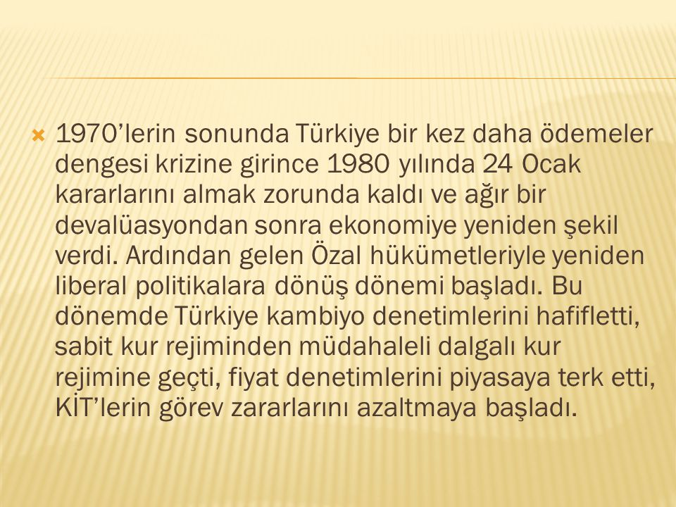 1970'lerin sonunda Türkiye bir kez daha ödemeler dengesi krizine girince 1980 yılında 24 Ocak kararlarını almak zorunda kaldı ve ağır bir devalüasyondan sonra ekonomiye yeniden şekil verdi.