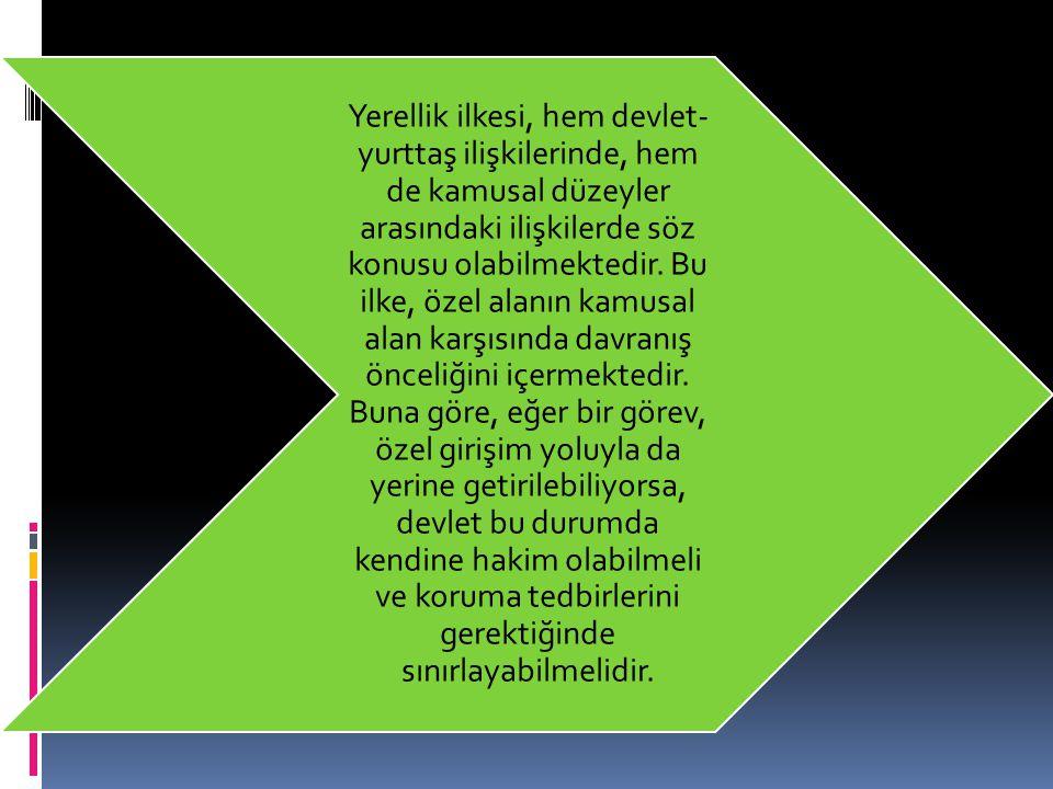 Yerellik ilkesi, hem devlet-yurttaş ilişkilerinde, hem de kamusal düzeyler arasındaki ilişkilerde söz konusu olabilmektedir.