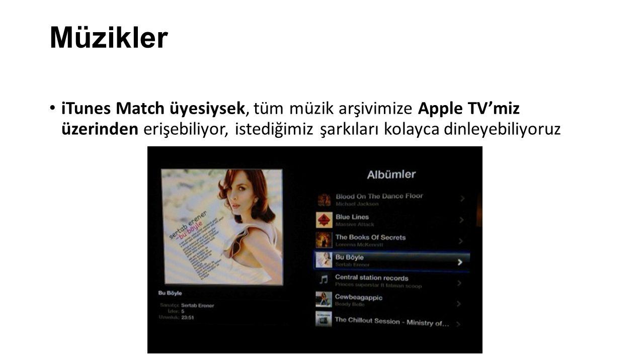 Müzikler iTunes Match üyesiysek, tüm müzik arşivimize Apple TV'miz üzerinden erişebiliyor, istediğimiz şarkıları kolayca dinleyebiliyoruz.