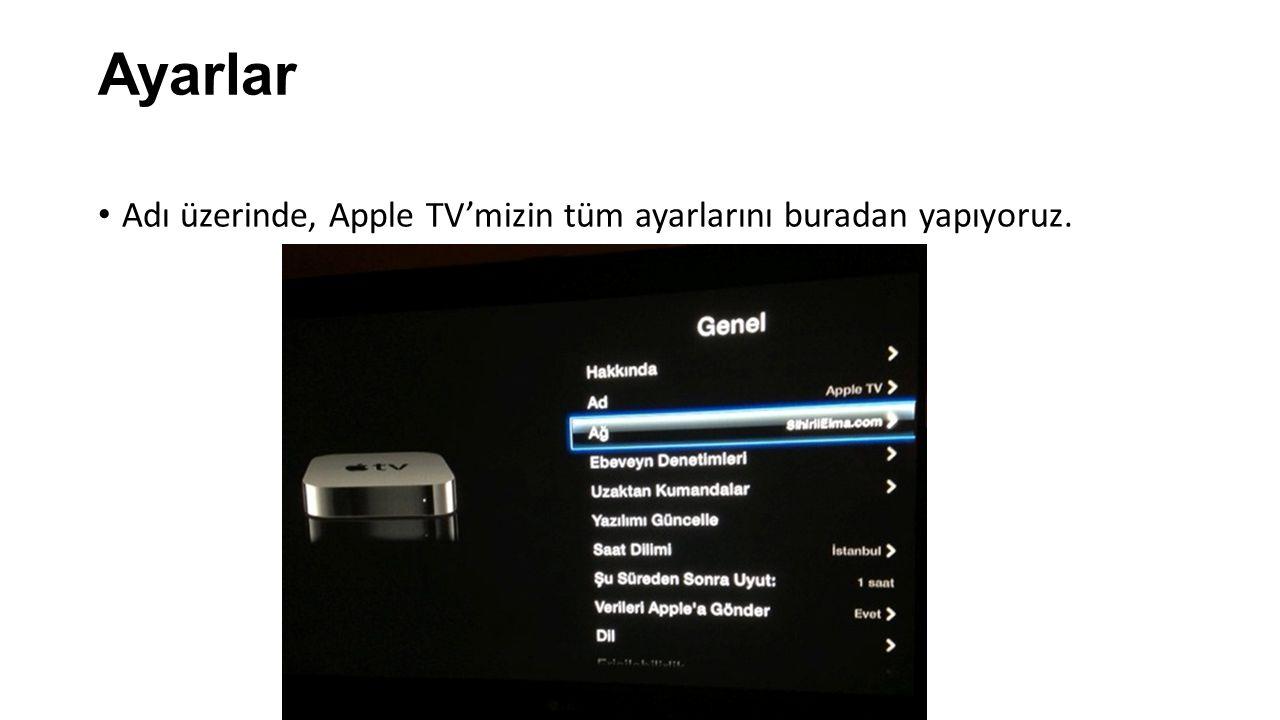 Ayarlar Adı üzerinde, Apple TV'mizin tüm ayarlarını buradan yapıyoruz.