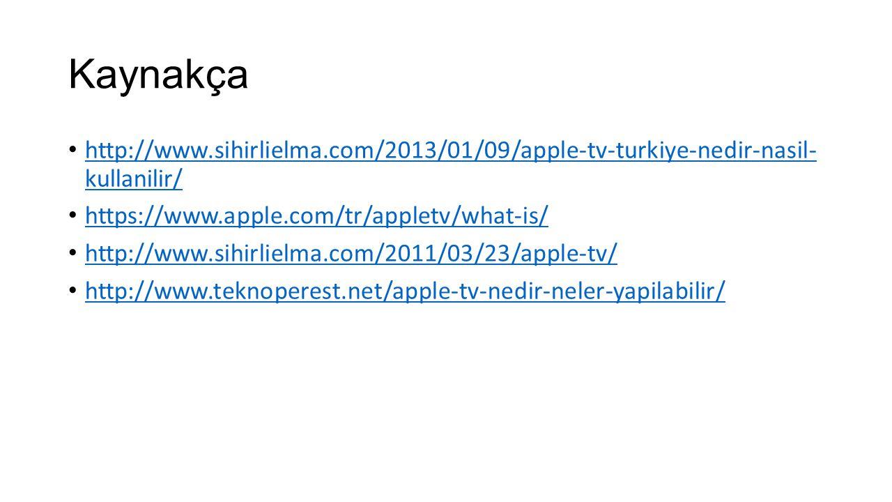 Kaynakça http://www.sihirlielma.com/2013/01/09/apple-tv-turkiye-nedir-nasil- kullanilir/ https://www.apple.com/tr/appletv/what-is/