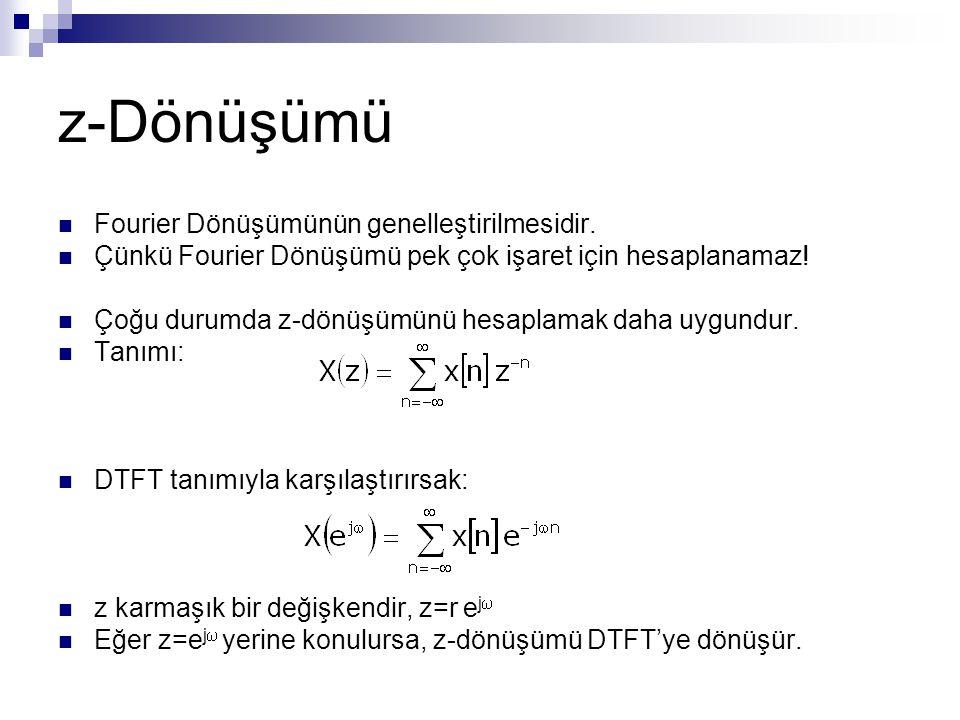 z-Dönüşümü Fourier Dönüşümünün genelleştirilmesidir.