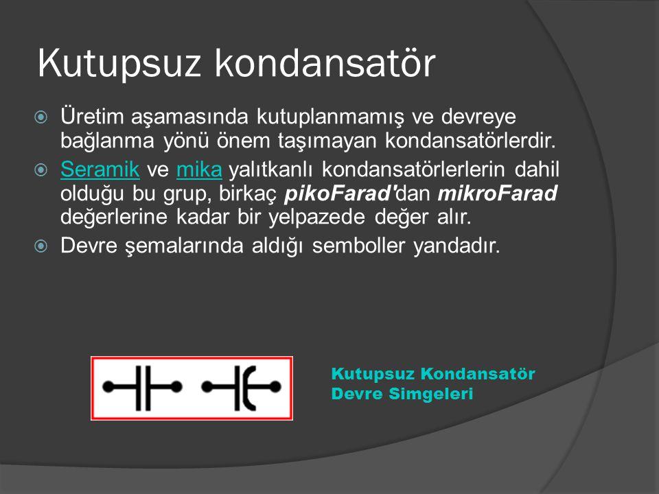 Kutupsuz kondansatör Üretim aşamasında kutuplanmamış ve devreye bağlanma yönü önem taşımayan kondansatörlerdir.
