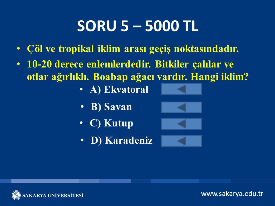 SORU 5 – 5000 TL Çöl ve tropikal iklim arası geçiş noktasındadır.