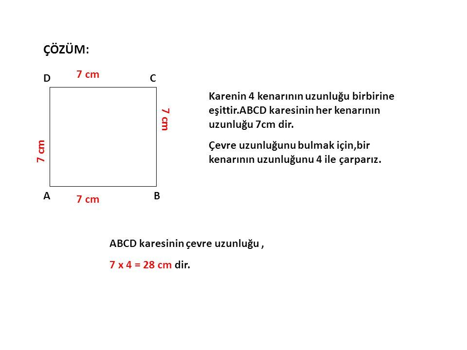 ÇÖZÜM: 7 cm. A. B. C. D. Karenin 4 kenarının uzunluğu birbirine eşittir.ABCD karesinin her kenarının uzunluğu 7cm dir.