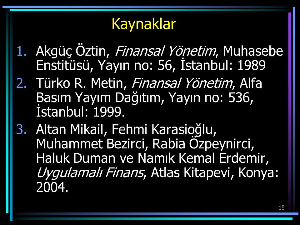 Kaynaklar Akgüç Öztin, Finansal Yönetim, Muhasebe Enstitüsü, Yayın no: 56, İstanbul: 1989.