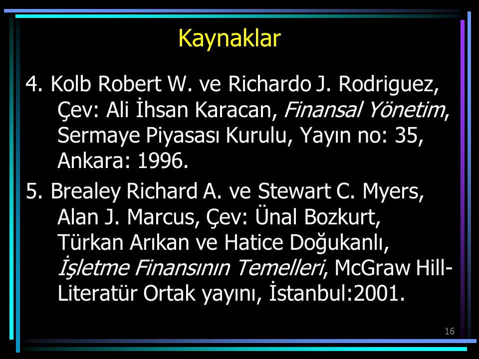 Kaynaklar 4. Kolb Robert W. ve Richardo J. Rodriguez, Çev: Ali İhsan Karacan, Finansal Yönetim, Sermaye Piyasası Kurulu, Yayın no: 35, Ankara: 1996.