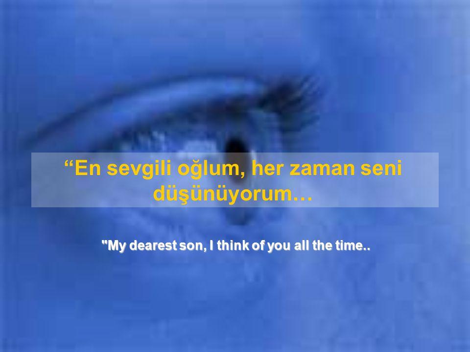 En sevgili oğlum, her zaman seni düşünüyorum…