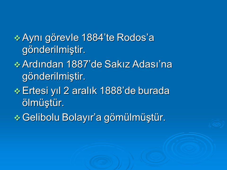 Aynı görevle 1884'te Rodos'a gönderilmiştir.