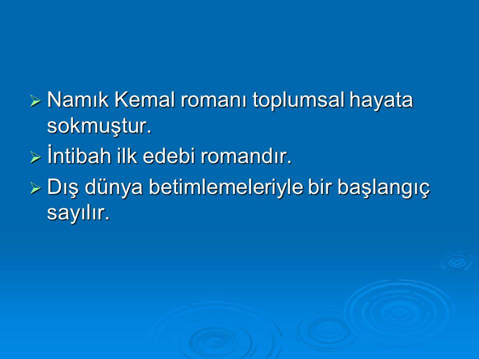 Namık Kemal romanı toplumsal hayata sokmuştur.