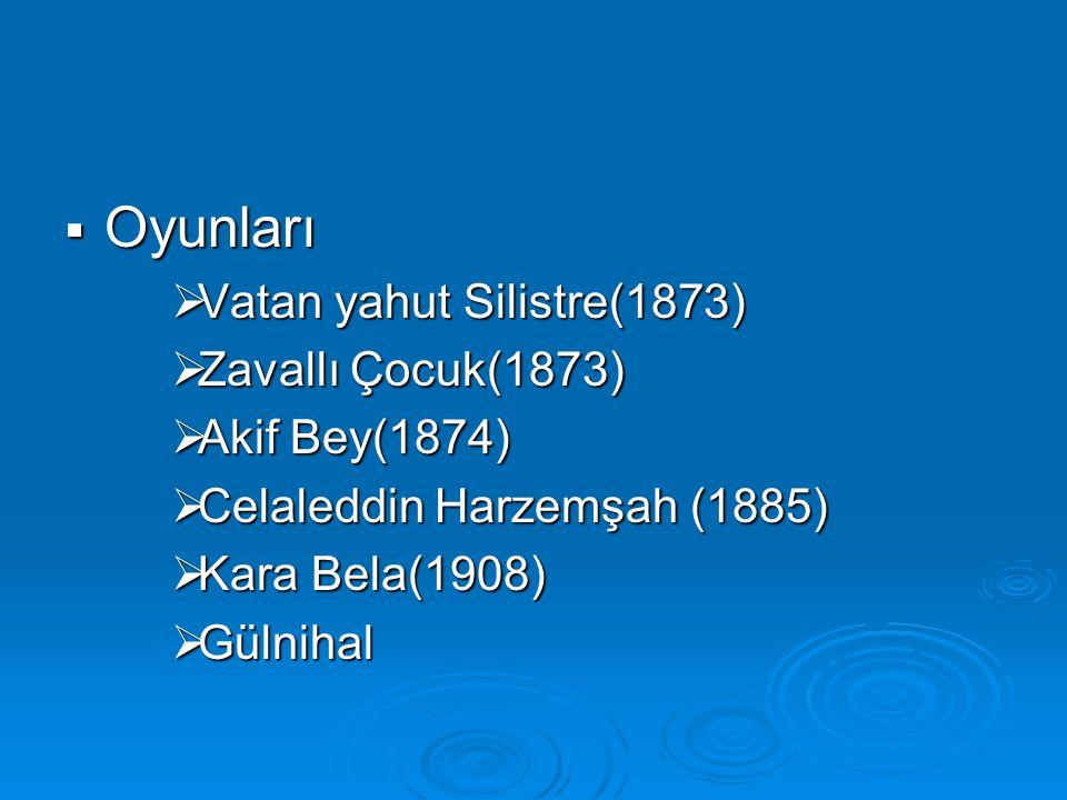 Oyunları Vatan yahut Silistre(1873) Zavallı Çocuk(1873) Akif Bey(1874)