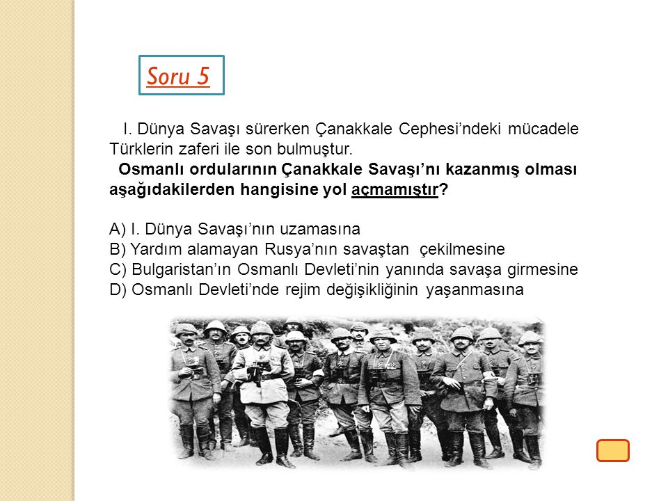 Soru 5 I. Dünya Savaşı sürerken Çanakkale Cephesi'ndeki mücadele Türklerin zaferi ile son bulmuştur.