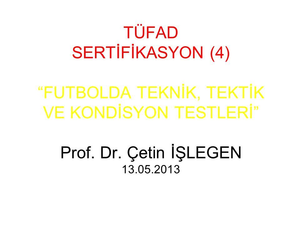 TÜFAD SERTİFİKASYON (4) FUTBOLDA TEKNİK, TEKTİK VE KONDİSYON TESTLERİ Prof.