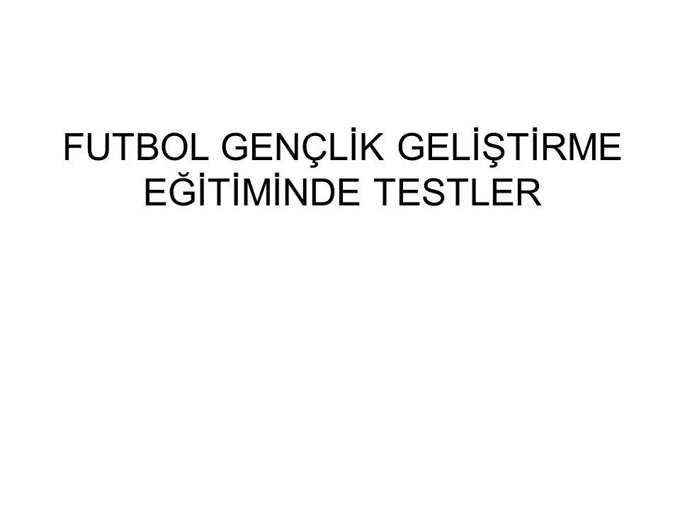 FUTBOL GENÇLİK GELİŞTİRME EĞİTİMİNDE TESTLER