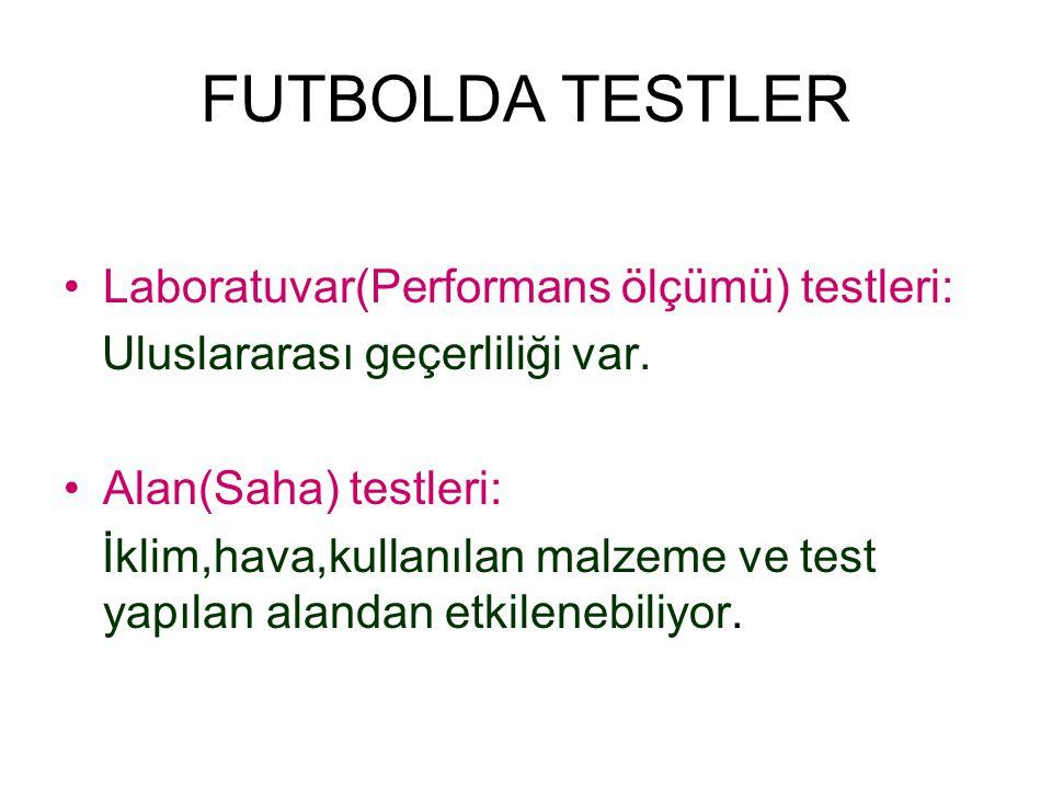 FUTBOLDA TESTLER Laboratuvar(Performans ölçümü) testleri: