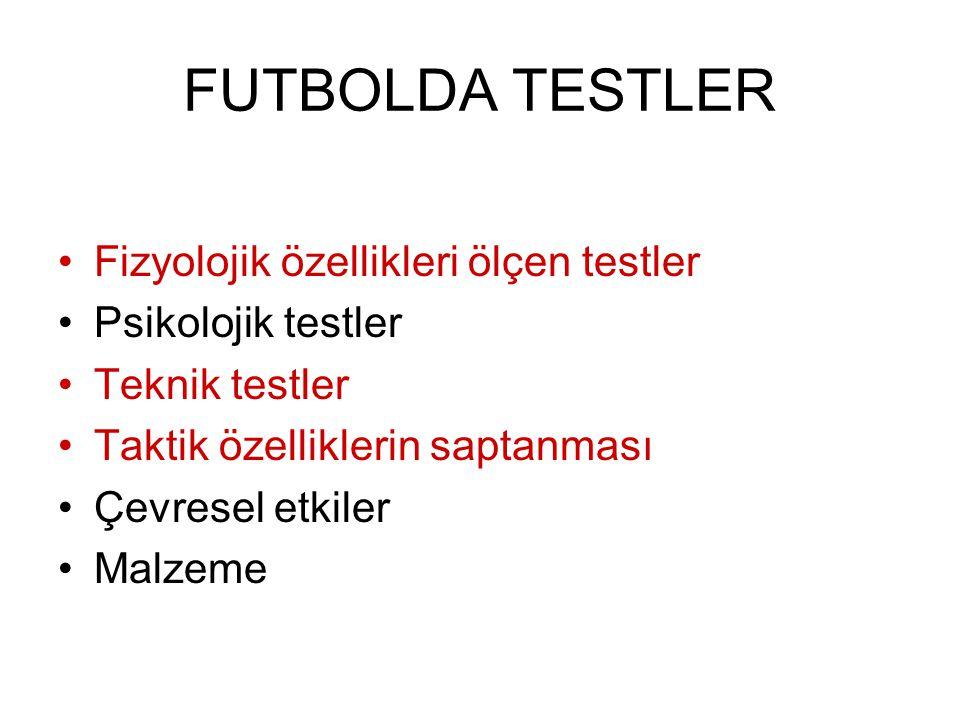 FUTBOLDA TESTLER Fizyolojik özellikleri ölçen testler