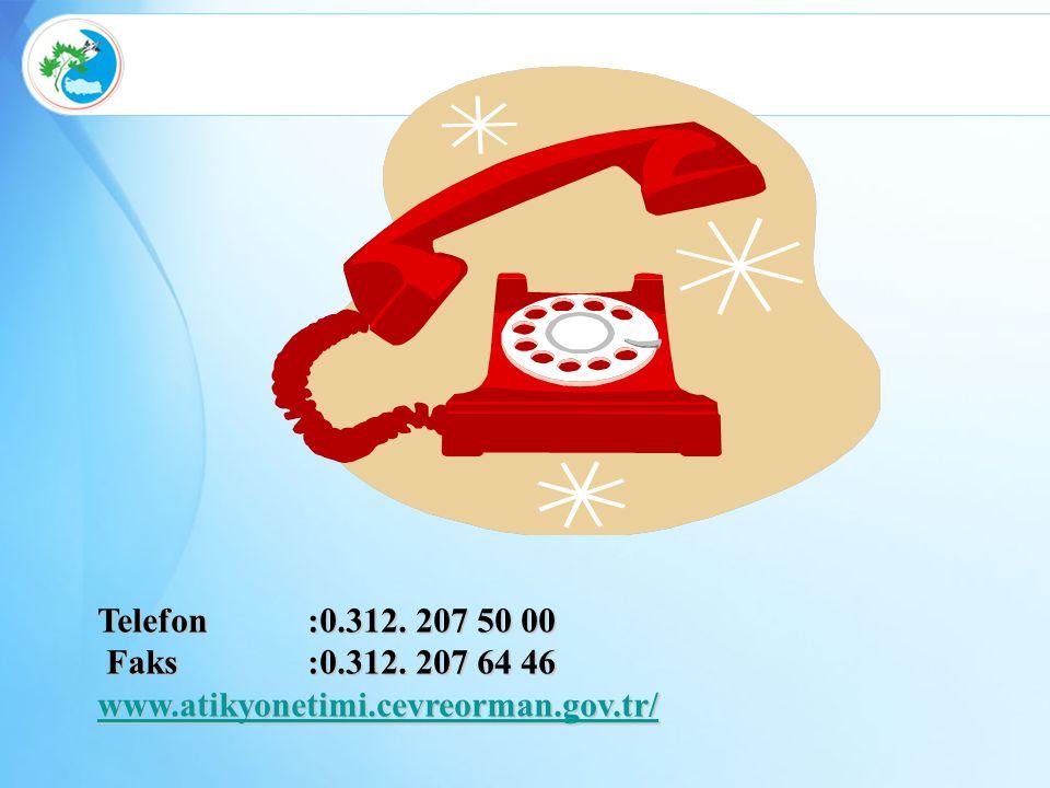Telefon :0.312. 207 50 00 Faks :0.312. 207 64 46 www.atikyonetimi.cevreorman.gov.tr/