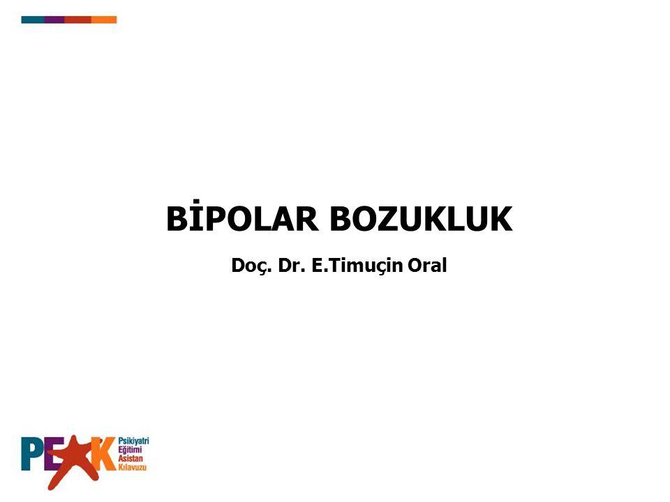 BİPOLAR BOZUKLUK Doç. Dr. E.Timuçin Oral