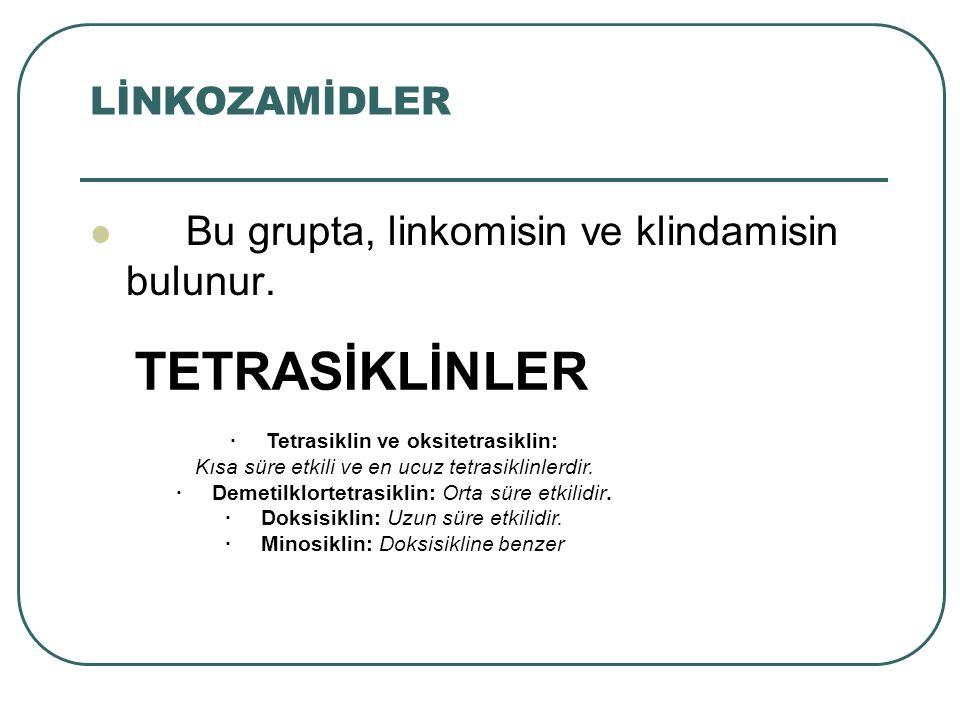 · Tetrasiklin ve oksitetrasiklin: