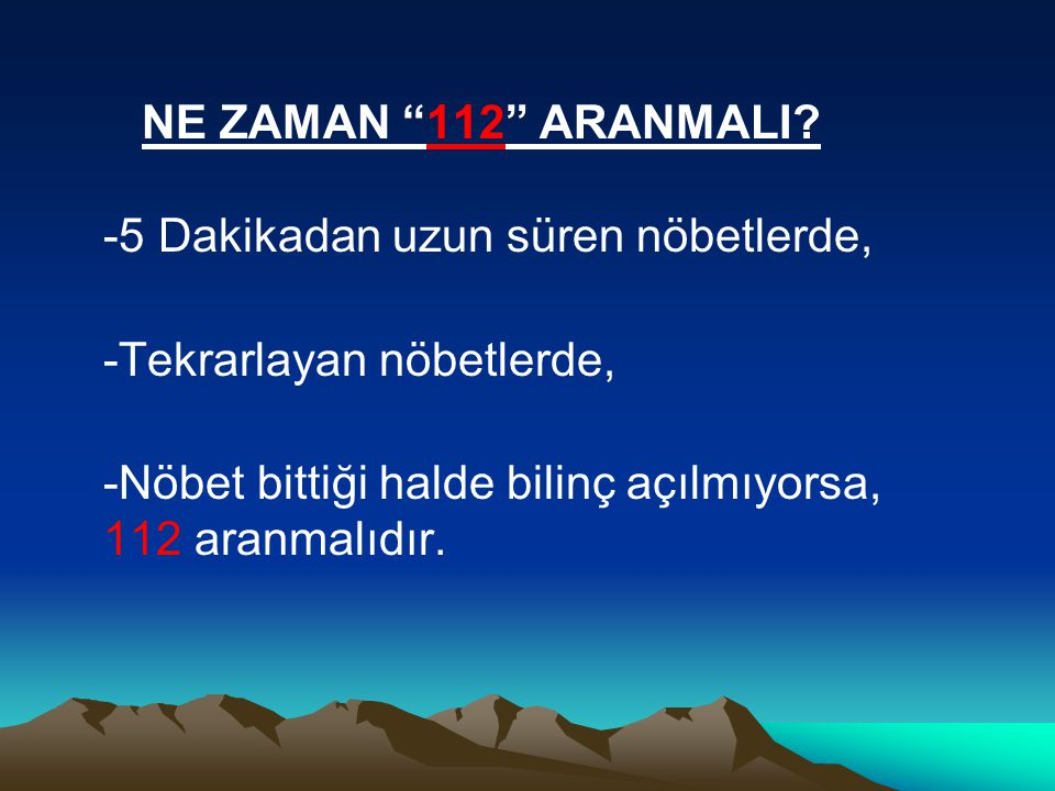 NE ZAMAN 112 ARANMALI -5 Dakikadan uzun süren nöbetlerde,