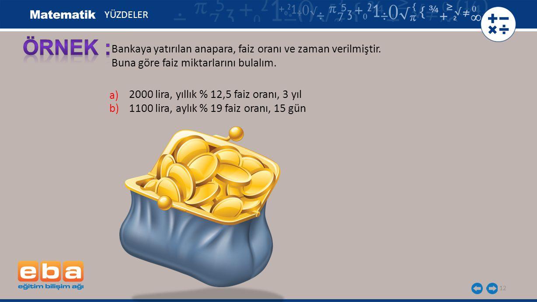 ÖRNEK : Bankaya yatırılan anapara, faiz oranı ve zaman verilmiştir.