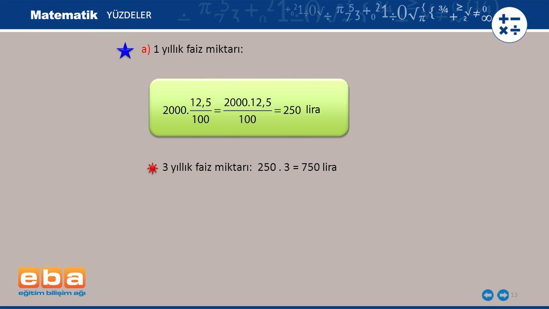 3 yıllık faiz miktarı: 250 . 3 = 750 lira