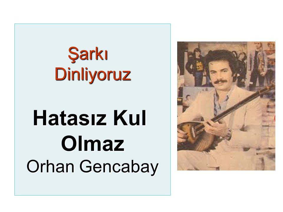 Şarkı Dinliyoruz Hatasız Kul Olmaz Orhan Gencabay
