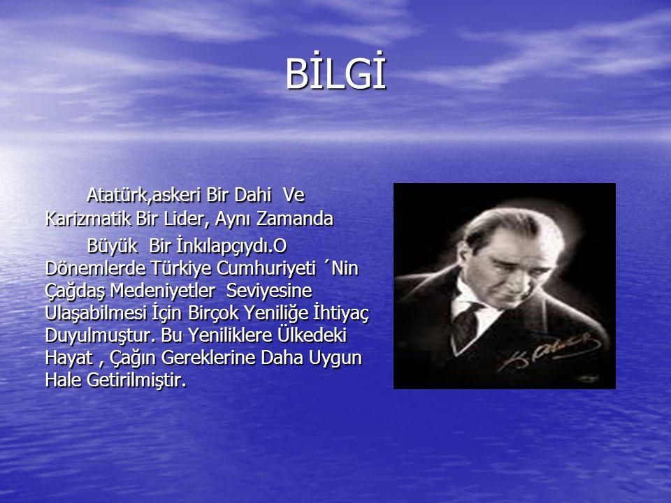 BİLGİ Atatürk,askeri Bir Dahi Ve Karizmatik Bir Lider, Aynı Zamanda