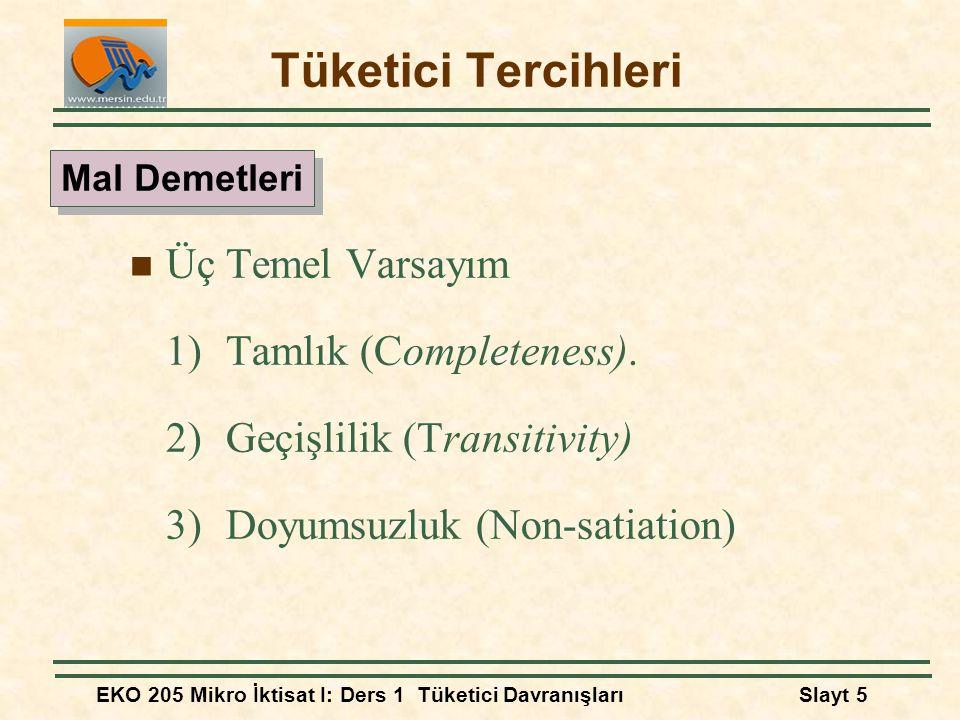 Tüketici Tercihleri Üç Temel Varsayım 1) Tamlık (Completeness).