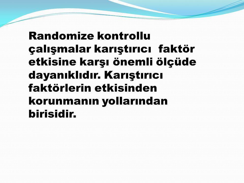 Randomize kontrollu çalışmalar karıştırıcı faktör etkisine karşı önemli ölçüde dayanıklıdır.