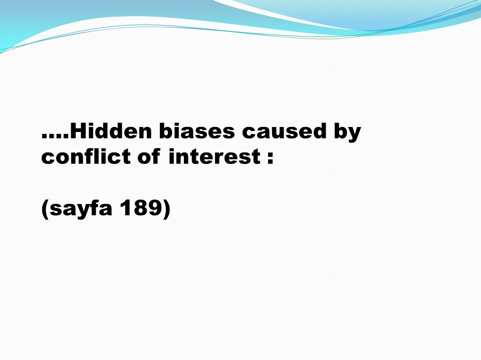 ….Hidden biases caused by conflict of interest :