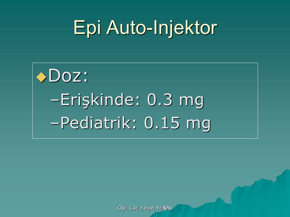 Epi Auto-Injektor Doz: Erişkinde: 0.3 mg Pediatrik: 0.15 mg