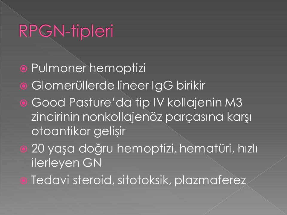 RPGN-tipleri Pulmoner hemoptizi Glomerüllerde lineer IgG birikir