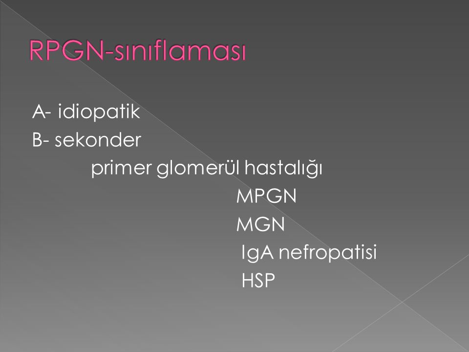 RPGN-sınıflaması A- idiopatik B- sekonder primer glomerül hastalığı MPGN MGN IgA nefropatisi HSP