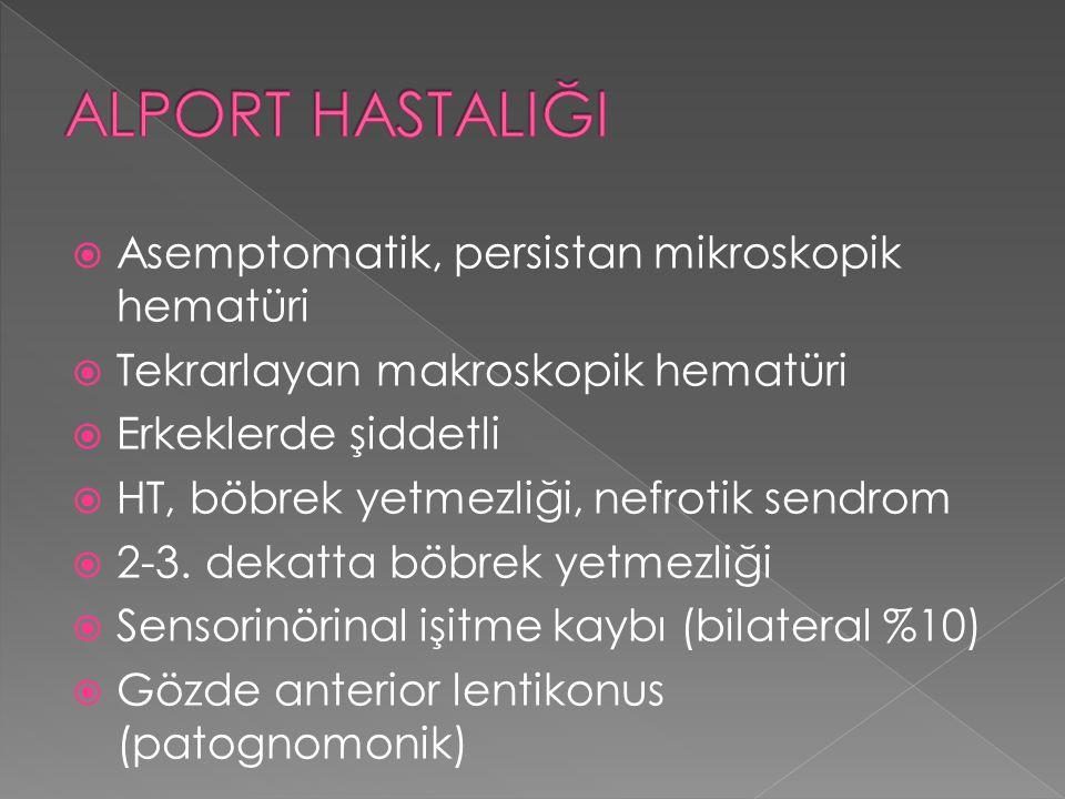 ALPORT HASTALIĞI Asemptomatik, persistan mikroskopik hematüri