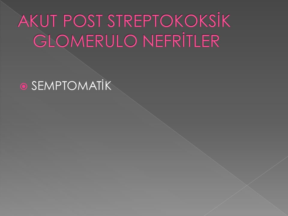 AKUT POST STREPTOKOKSİK GLOMERULO NEFRİTLER