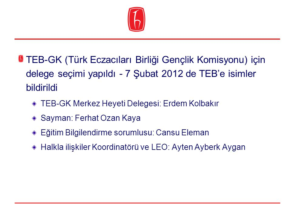 TEB-GK (Türk Eczacıları Birliği Gençlik Komisyonu) için delege seçimi yapıldı - 7 Şubat 2012 de TEB'e isimler bildirildi
