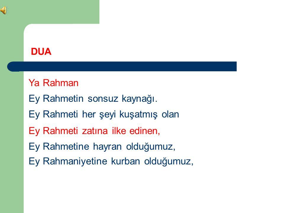 DUA Ya Rahman. Ey Rahmetin sonsuz kaynağı. Ey Rahmeti her şeyi kuşatmış olan. Ey Rahmeti zatına ilke edinen,