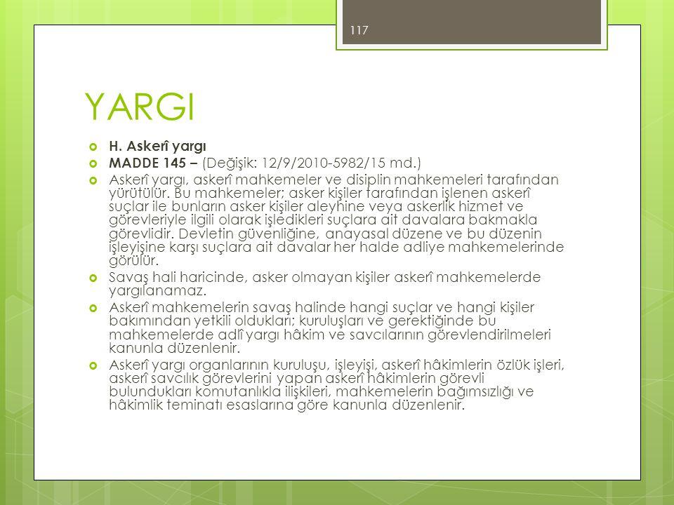 YARGI H. Askerî yargı MADDE 145 – (Değişik: 12/9/2010-5982/15 md.)