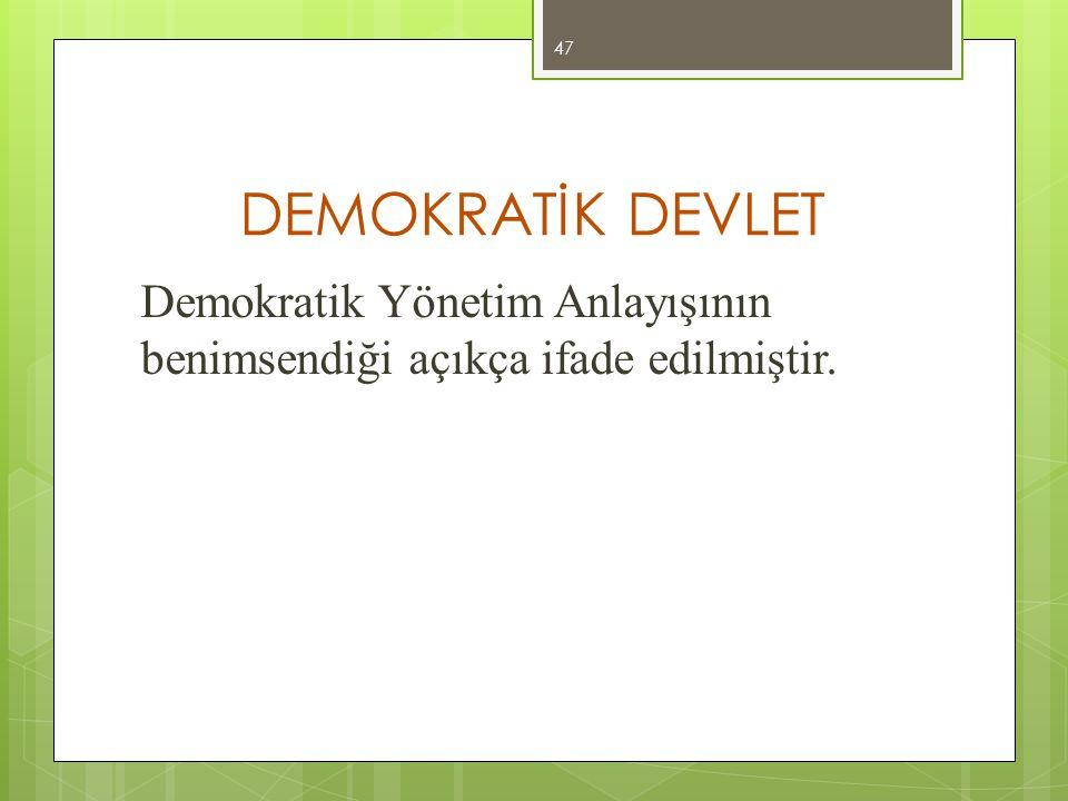 DEMOKRATİK DEVLET Demokratik Yönetim Anlayışının benimsendiği açıkça ifade edilmiştir.