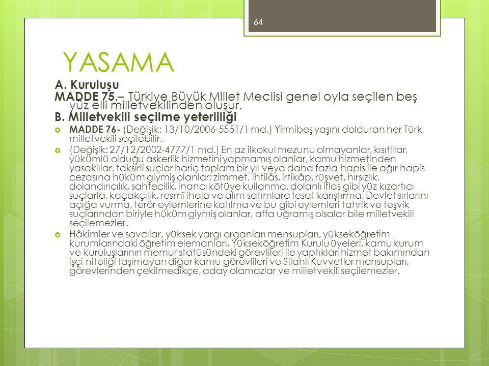 YASAMA A. Kuruluşu. MADDE 75.– Türkiye Büyük Millet Meclisi genel oyla seçilen beş yüz elli milletvekilinden oluşur.