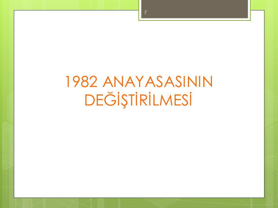 1982 ANAYASASININ DEĞİŞTİRİLMESİ