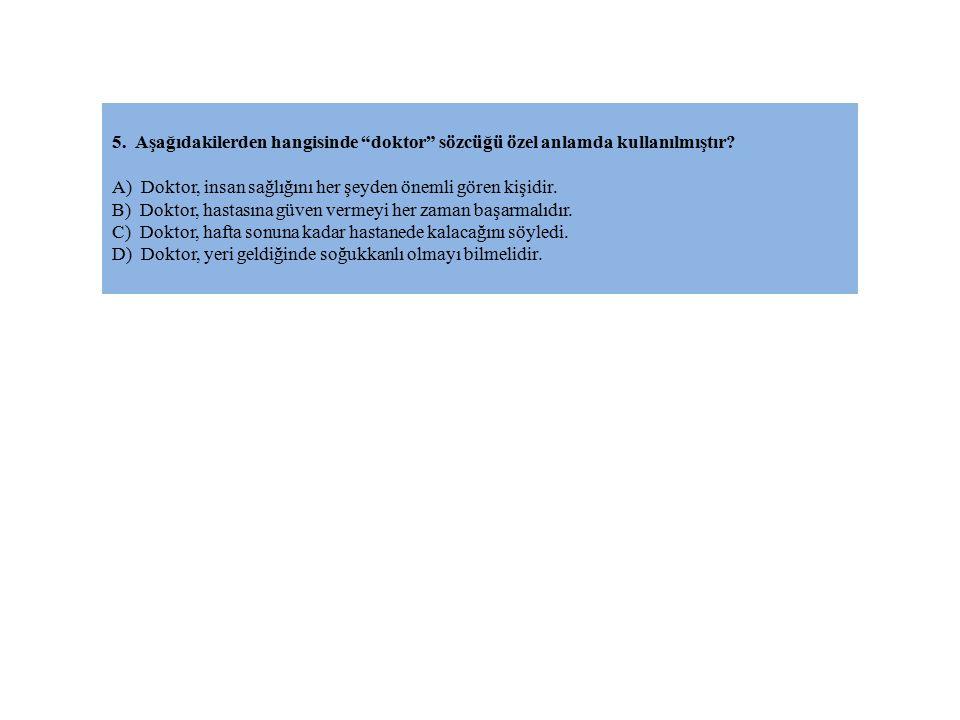 5. Aşağıdakilerden hangisinde doktor sözcüğü özel anlamda kullanılmıştır