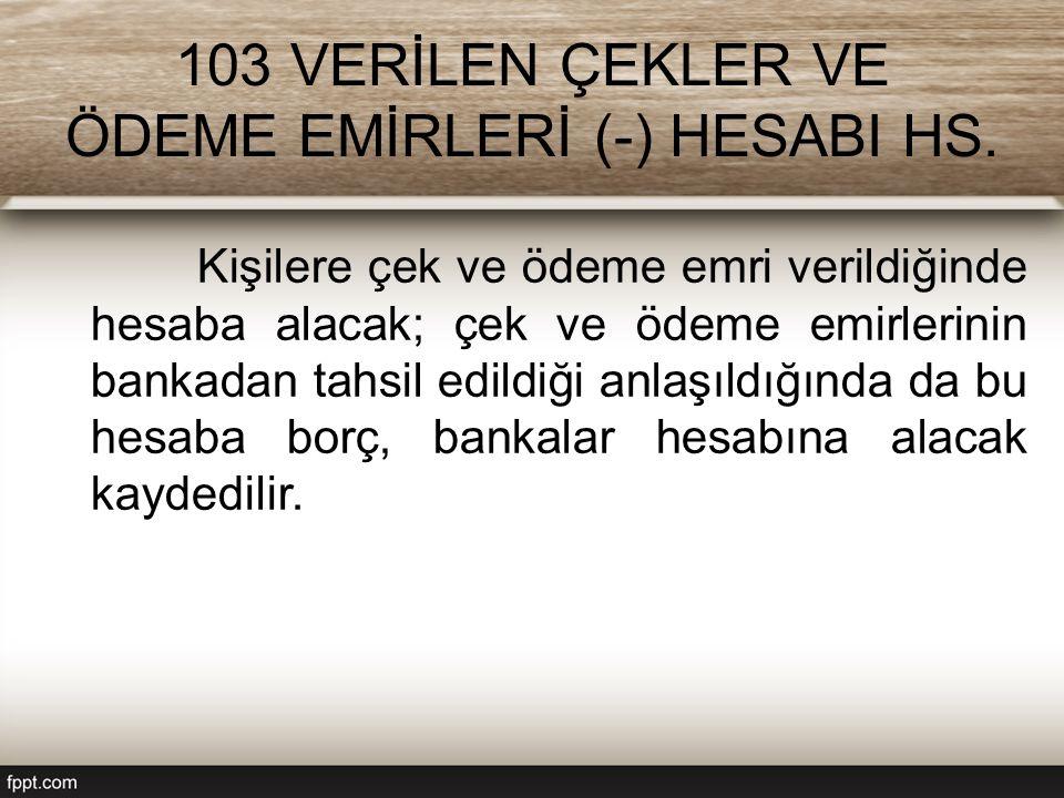 103 VERİLEN ÇEKLER VE ÖDEME EMİRLERİ (-) HESABI HS.