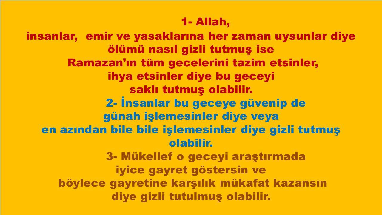 1- Allah, insanlar, emir ve yasaklarına her zaman uysunlar diye