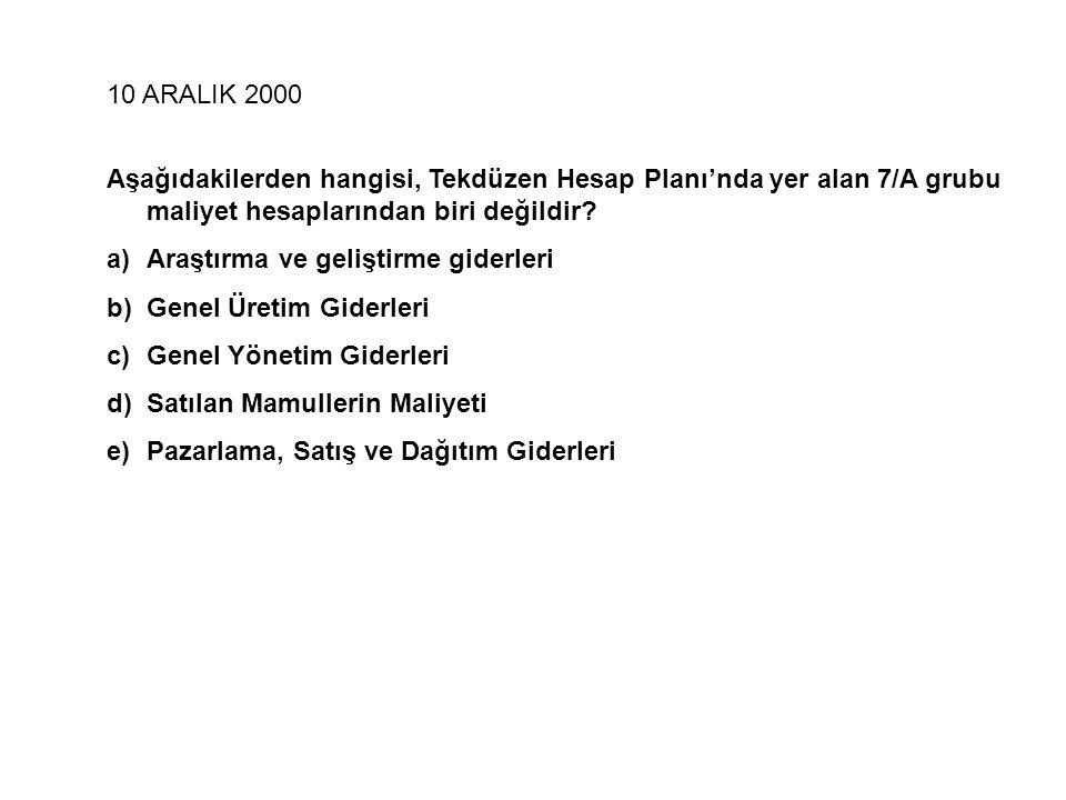 10 ARALIK 2000 Aşağıdakilerden hangisi, Tekdüzen Hesap Planı'nda yer alan 7/A grubu maliyet hesaplarından biri değildir