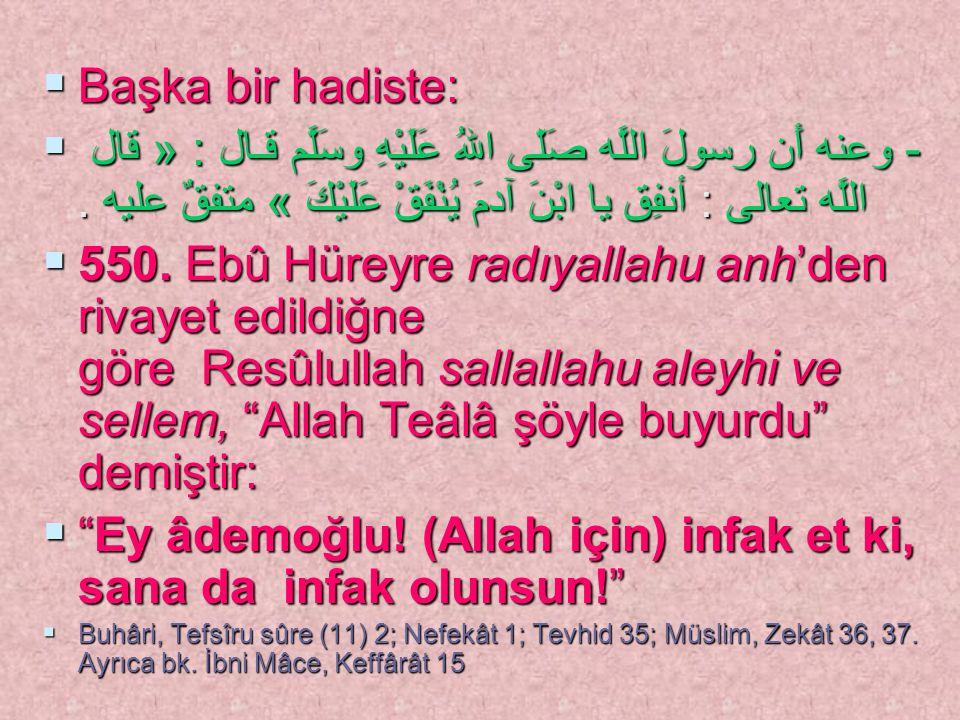 Ey âdemoğlu! (Allah için) infak et ki, sana da infak olunsun!